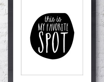 This is My Favorite Spot Typographic Print. Inspirational Art. Mothers Day Gift. Wall Art. Home Office Decor. Family Room, Nursery Decor.
