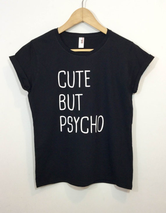 Cute But Psycho T-shirt Blogger Tumblr Saying by ArmiTee ...