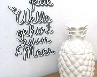 Jede Welle gehört zum Meer -  wood lettering