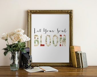 """PRINTABLE Art """"Let Your Soul Bloom"""" Typography Art Print Floral Art Floral Print Nursery Art Nursery Print Home Decor Inspirational Quote"""