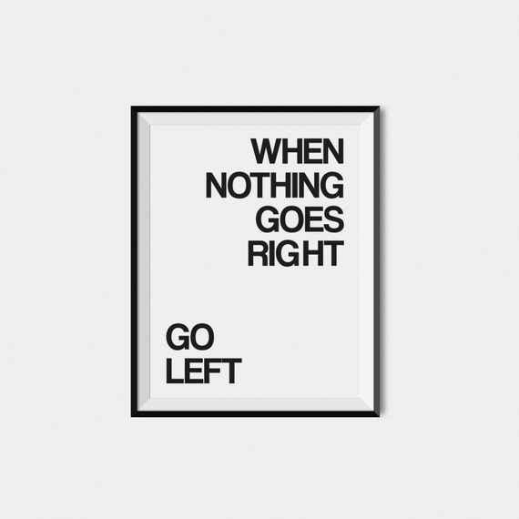 Best Motivational Quotes For Lefties: PRINTABLE Art When Nothing Goes Right Go Left By