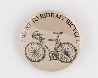I Want To Ride My Bicycle, Road Biking, Cycling,Bike Riding, Peloton, Pinback Button or Bottle Opener.