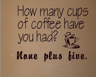 How many cups of coffee quote. Custom vinyl decal perfect for any coffee lover.