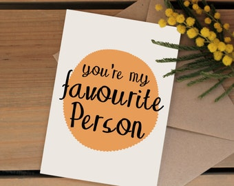 You're my favourite person | Valentines day card | Birthday card for that special person | I love you card | Friendship card | Just beacuse