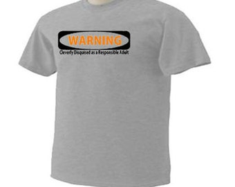 Warning Cleverly Disguised As A Responsible Adult Funny Humor T-Shirt