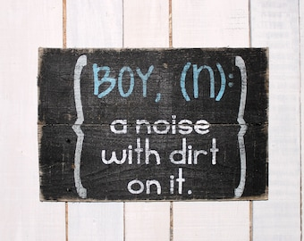 Rustic Wood Sign - Boys Room Decor - Hand Painted Reclaimed Pallet Wood Sign - Boy: A Noise with Dirt on it.
