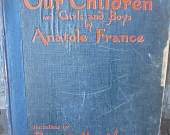 Vintage child's book Our Children and Girl's and Boys, Anatole France Boutet de Monvel illustrated book well loved child's book, shabby book