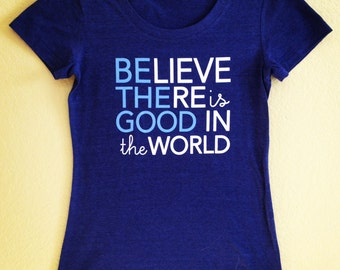 Be the Good in the World Graphic Tee, Believe there is Good in the World women's shirt, gift for women.