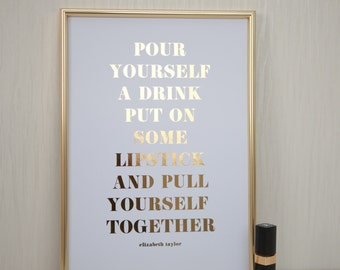 Elizabeth Taylor, Pour Yourself a Drink, Real Gold Foil Print, A4 Typographic Print