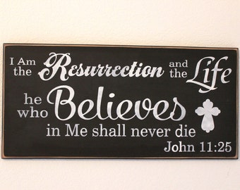 I AM the RESURRECTION and the LIFE. He who Believes in Me shall never die. John 11:25  ~ Wooden sign ~ Hand painted ~ Large ~ 24 x 12 inches