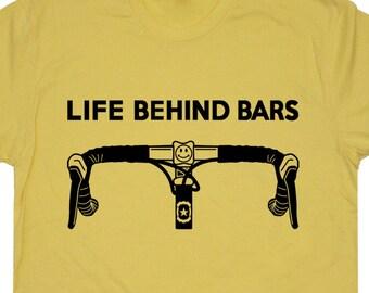 Life Behind Bars Bicycle T SHIRT Funny Bicycle Saying Shirts Racing Strong Triathlon Tee Live Cycling Bike Biking Mens Womens Kids Tees