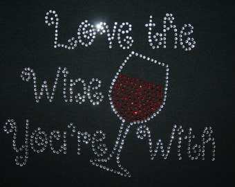 Love The Wine Your With Rhinetone T-Shirt