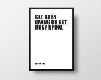 Get busy living, or get busy dying, Stephen King,  Literature Art Print, Book Art Print, Reading Art, Literature Poster, Literature Gift