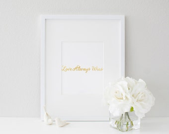 Love Always Wins- Gold foil print 8x10