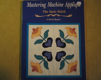 2 books in one, Mastering Machine Applique The Satin Stitch, and Mock Hand Applique and other techniques by Harriet Hargrave