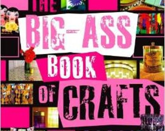 The Big-Ass Book of Crafts  by Mark Montano Paperback – February 19, 2008