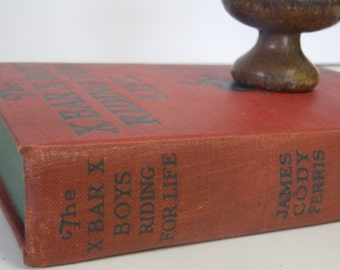 The X Bar X Boys Riding For Life Book - James Cody Ferris -1931 (First Edition)