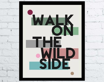 Walk on the Wild Side Lou Reed Quote Print, printable wall art decor / poster, Walk on the wild side - digital typography rock poster music