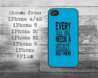 Every tall girl needs a short best friend phone cover - iPhone 4/4S, iPhone 5/5S/5C, iPhone 6/6+, iPhone 6s/6s Plus case Best friends iPhone