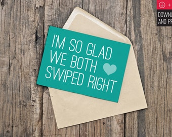 "Printable Valentine's Day Card / INSTANT DOWNLOAD / ""I'm So Glad We Both Swiped Right"""