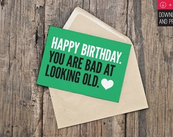 Birthday Card / Funny Birthday / INSTANT DOWNLOAD / PRINTABLE / Happy Birthday. You are bad at looking old.