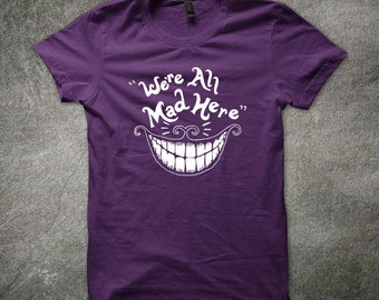 Alice in Wonderland We're all mad here tshirt t shirt t-shirt disney ladies mens funny cheshire cat