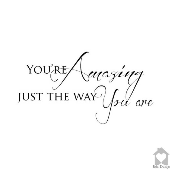 You Re Amazing Script: Items Similar To You're Amazing Just The Way You Are