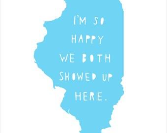 ILLINOIS | I'm So Happy | state print | anniversary gift for men | anniversary gift for women | graduation gift, engagement gift, wedding