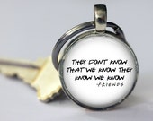 They Don't Know That We Know They Know We Know - Friends Key Chain - 25mm Round