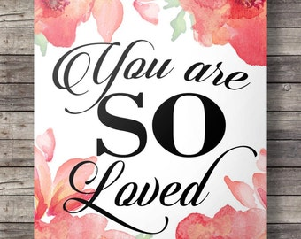 You are so loved - watercolor flower Printable wall art  - 16x20 / 8x10 Instant download digital print