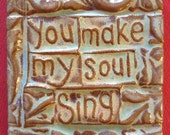 you make my soul sing handmade earthenware tile
