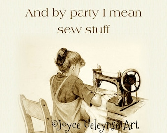 Love SEWING, Like to Party, and by Party I Mean Sew Stuff, Humor, Sewist, Seamstress, Crafter,  Original Fine Art Print, FREE Shipping