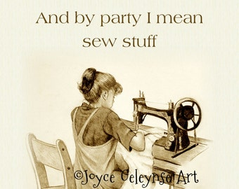 Printable Art, Love SEWING, Like to Party, and by Party I Mean Sew Stuff, Humor, Sewist, Seamstress, Crafter,  Original Illustration