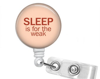 Choose Your Color SLEEP is for the WEAK Retractable Badge Reel