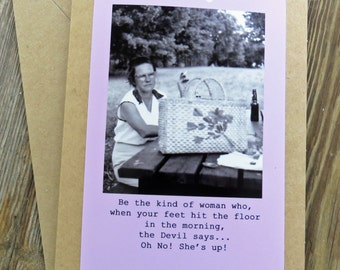 Funny Vintage Friendship Greeting card. Be the kind of women, Devil says oh no she's up.  5 x7 recycled kraft card stock design #201522