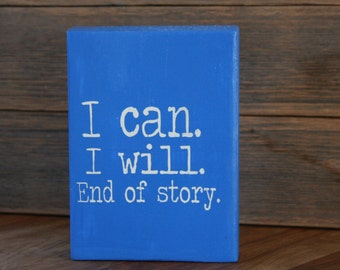 I can. I will. End of Story Inspirational Wood Sign