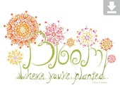Bloom Where You're Planted, Art Print, Quote, Inspiration, Flower, Printable, Digital File, Hand Drawn, Drawing, Pink, Orange, Yellow, Green
