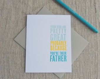 Letterpress Greeting Card - Father's Day - Your Kids are Great Because You're Their Dad - 111-008