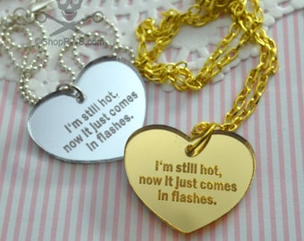 I'M STILL HOT- Your Choice Gold or Silver- Laser Cut Acrylic Charm- Engraved Necklace