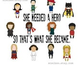 She needed a hero so that's what she became  original art 8x10 or 11x14 quote print