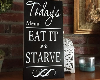 Today's menu EAT IT or STARVE wood sign kitchen wall hanging