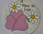 A time to love - Original, hand painted wall hanging