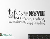 Life's Like a Movie Write Your Own Ending Keep Believing Keep Pretending - Home Deocr - Vinyl - Quote Saying Wall Graphic Decal Sticker 1748