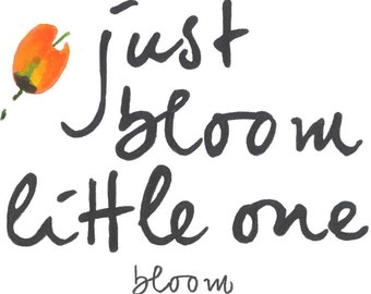 "Just Bloom Little One - 8 1/2"" x 11"" Print"