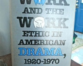 Work and the Work Ethic in American Drama, 1920-1970  Thomas A. Greenfield 1982