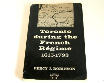 Toronto During The French Regime 1615-1793 By Percy J. Robinson