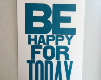 Teal Motivational Art, Be Happy for Today Letterpress Print , Large Sign, 11 x 17 Poster