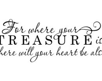 For where your treasure is, there will your heart be also - Vinyl Wall Decal