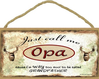 """Just Call Me Opa I'm Too Cool To Be Called Grandfather Deer Hunting SIGN Plaque 5X10"""""""