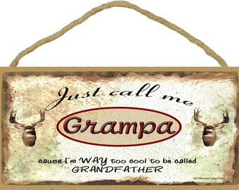 """Just Call Me Grampa I'm Too Cool To Be Called Grandfather Deer Hunting SIGN Plaque 5X10"""""""
